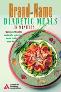 Brand-Name Diabetic Meals in Minutes: Quick & Healthy Recipes to Make Your Meals Tastier & Your Life Easier