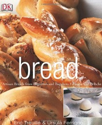 Bread: Artisan Breads from Baguettes and Bagels to Focaccia and Brioche