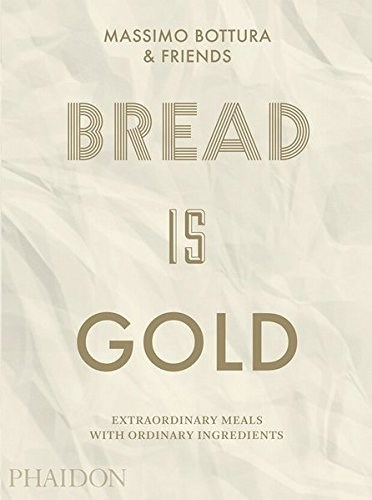 Bread Is Gold: Extraordinary Meals with Ordinary Ingredients