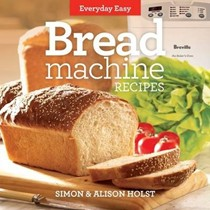 Bread Machine Recipes: Everday Easy