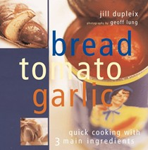 Bread, Tomato, Garlic: Quick Cooking With 3 Main Ingredients