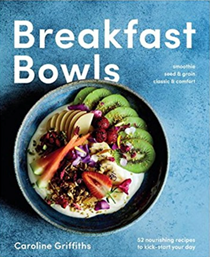 Breakfast Bowls: 52 Nourishing Recipes to Kick-Start Your Day