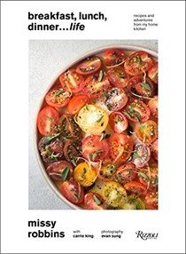 Breakfast, Lunch, Dinner... Life!: Recipes and Adventures from My Home Kitchen