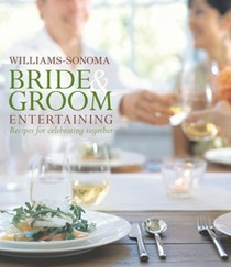 Bride and Groom Entertaining: Recipes for Celebrating Together