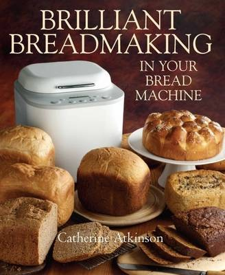 Brilliant Breadmaking in Your Bread Machine