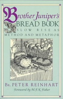 Brother Juniper's Bread Book: Slow Rise as Method and Metaphor