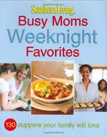 Busy Moms Weeknight Favorites: Southern Living