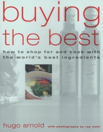 Buying the Best: How to Shop and Cook with the World's Best Ingredients