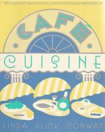 Café Cuisine: 250 Recipes from American Cafés, Bars and Bistros