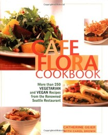 Cafe Flora Cookbook: More Than 250 Vegetarian and Vegan Recipes from the Renowned Seattle Restaurant