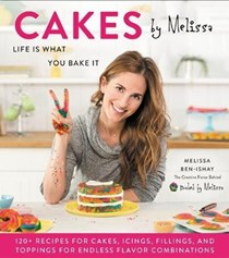 Cakes by Melissa: Life Is What You Bake It: 120+ Recipes for Cakes, Icings, Fillings, and Toppings for Endless Flavor Combinations