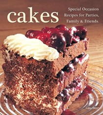Cakes: Special Occasion Recipies for Parties, Family & Friends