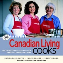 Canadian Living Cooks: 185 Show-Stopping Recipes from Canada's Favourite Cooks