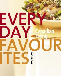 Canadian Living Everyday Favourites: Canadian Living's 30th Anniversary Cookbook 2005