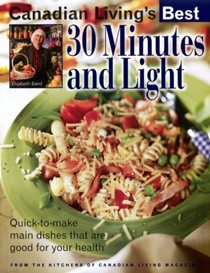 Canadian Living's Best: 30 Minutes and Light:  Quick-to-Make Main Dishes That Are Good for Your Health