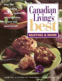Canadian Living's Best: Muffins & More: Over 100 Easy-Baking Muffins, Cookies, Snacking Cakes, Squares and Quick Breads