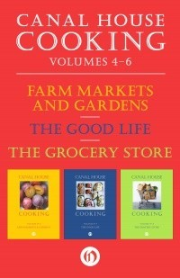 Canal House Cooking Boxed Set - Volumes Nos. 4, 5, & 6: (Volume No. 4 Farm Markets & Gardens, Volume No. 5 The Good Life, Volume No. 6 The Grocery Store)