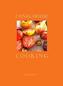 Canal House Cooking, Volume 1: Summer