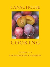 Canal House Cooking, Volume 4: Farm Markets & Gardens