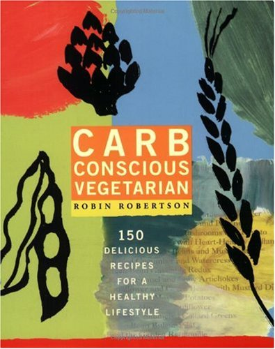 Carb-Conscious Vegetarian: 150 Delicious Recipes for a Healthy Lifestyle