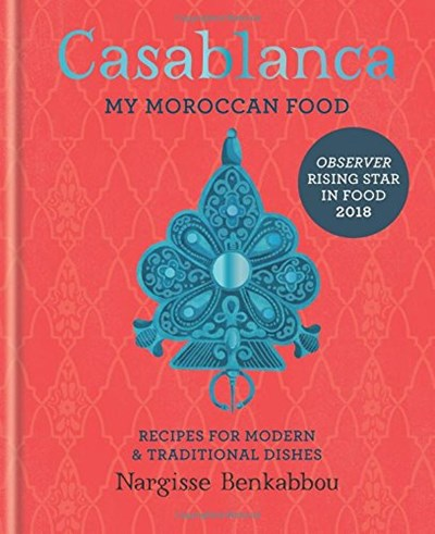 Casablanca: My Moroccan Food: Recipes for Modern & Traditional Dishes