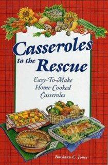 Casseroles to the Rescue: Easy-To-Make Home-Cooked Casseroles
