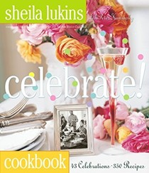 Celebrate!: 43 Celebrations, 350 Recipes