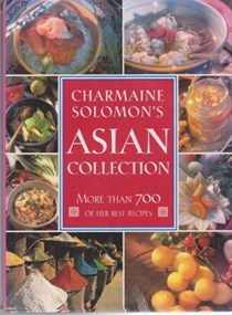 Charmaine Solomon's Asian Collection: More Than 700 of Her Best Recipes