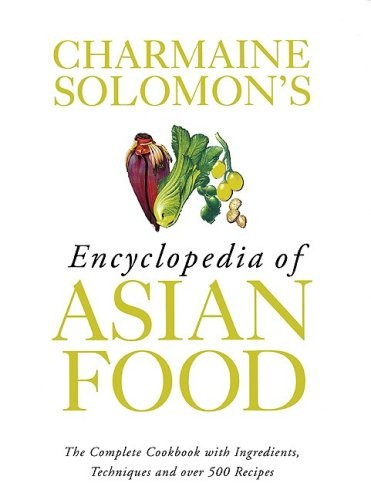 Charmaine Solomon's Encyclopedia of Asian Food: The Complete Cookbook with Ingredients, Techniques and Over 500 Recipes