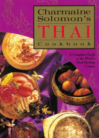 Charmaine Solomon's Thai Cookbook: A Complete Guide to the World's Most Exciting Cuisine