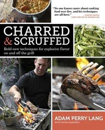 Charred & Scruffed: Bold New Techniques for Explosive Flavor On and Off the Grill