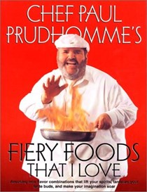 Chef Paul Prudhomme's Fiery Foods That I Love