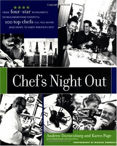 Chef's Night Out: From Four-Star Restaurants to Neighborhood Favorites: 100 Top Chefs Tell You Where (and How!) to Enjoy America's Best