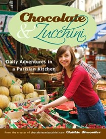 Chocolate and Zucchini: Daily Adventures in a Parisian Kitchen