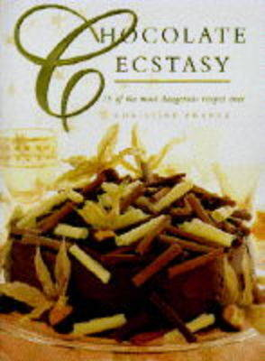 Chocolate Ecstasy: 75 of the Most Dangerous Recipes Ever