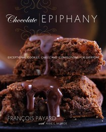 Chocolate Epiphany: Exceptional Cookies, Cakes, and Confections for Everyone