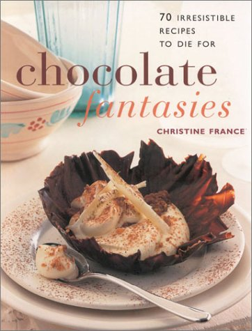 Chocolate Fantasies: 70 Irresistible Desserts to Die for