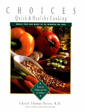 Choices: Quick and Healthy Cooking: Meals You Can Make in 30 Minutes or Less