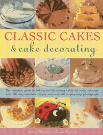 Classic Cakes & Cake Decorating: The Complete Guide to Baking and Decorating Cakes for Evry Occasion, with 100 Easy-to-follow Recipes and Over 500 Step-by-step Photographs