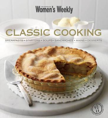 Classic Cooking: Breakfasts, Starters, Soups, Sandwiches, Mains, Desserts