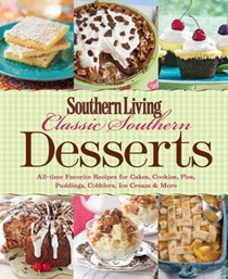 Classic Southern Desserts: All Time Favorite Recipes for Cakes, Cookies, Pies, Pudding, Cobblers, Ice Cream & More