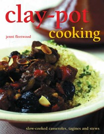 Clay-Pot Cooking: Slow-cooked Casseroles, Tagines and Stews