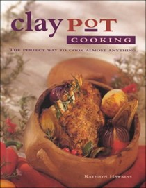 Claypot Cooking: The Perfect Way to Cook Almost Anything