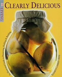 Clearly Delicious (DK Living Series): An Illustrated Guide to Preserving, Pickling & Bottling