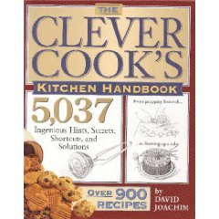 Clever Cook's Kitchen Handbook: 5,037 Ingenious Hints, Secrets, Shortcuts, and Solutions