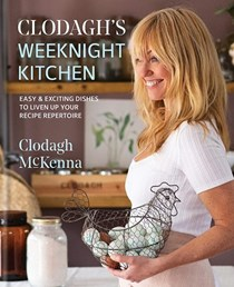 Clodagh's Weeknight Kitchen: Easy & Exciting Dishes to Liven Up Your Recipe Repertoire