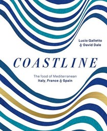 Coastline: The Food of Mediterranean Italy, France and Spain