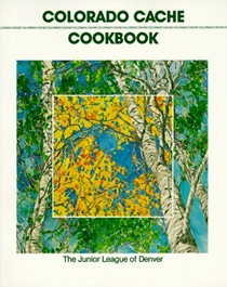 Colorado Cache Cookbook: A Goldmine of Recipes