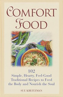 Comfort Food: 102 simple, hearty, feel-good traditional recipes to feed the body and nourish the soul
