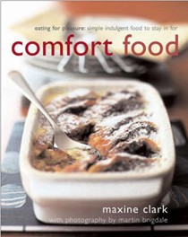 Comfort Food: Eating For Pleasure, Simple Indulgent Food To Stay In For